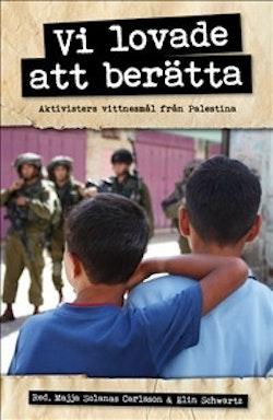 Vi lovade att berätta : aktivisters vittnesmål från Palestina