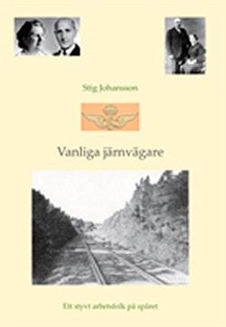 Vanliga järnvägare : ett styvt arbetsfolk på spåret