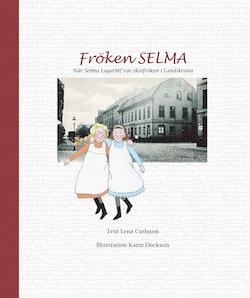 Fröken Selma! : när Selma Lagerlöf var skolfröken i Landskrona