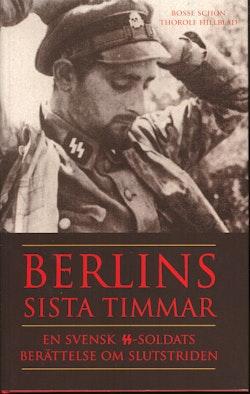 Berlins sista timmar : en svensk SS-soldats berättelse om slutstriden