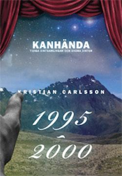 Kanhända : tidiga diktsamlingar och andra dikter 1995-2000