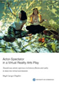 Actor-Spectator in a Virtual Reality Arts Play : towards new artistic experiences in between illusion and reality in immersive virtual environments