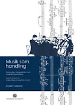 Musik som handling : verkanalys, interpretation och musikalisk gestaltning
