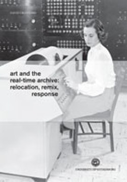 Art and the Real-time Archive: Relocation, Remix, Response