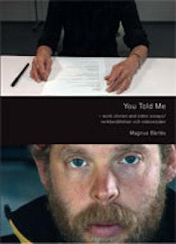 You Told Me – work stories and video essays / verkberättelser och videoessäer