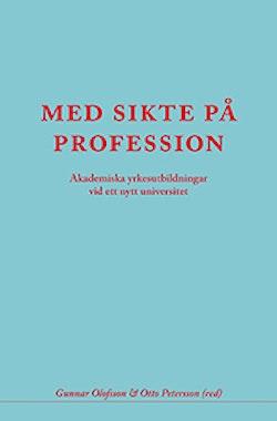 Med sikte på profession : akademiska yrkesutbildningar vid ett nytt universi