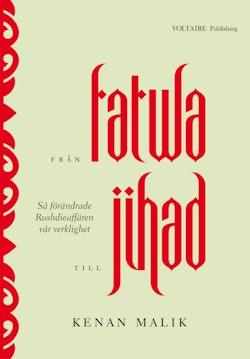 Från fatwa till jihad : så förändrade Rushdieaffären vår verklighet