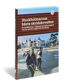 Stockholmarnas bästa skridskovatten : 60 skridskoturer i Uppland och Södermanland som du når över dagen från Stockholm