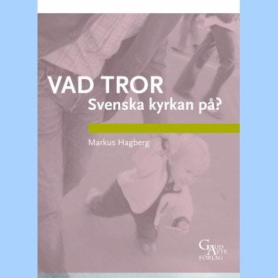 Vad tror Svenska kyrkan på?
