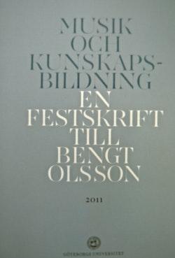 Musik och kunskapsbildning : En festskrift till Bengt Olsson