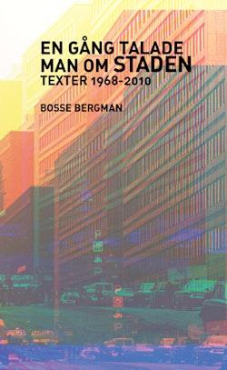 En gång talade man om Staden - texter 1968-2010