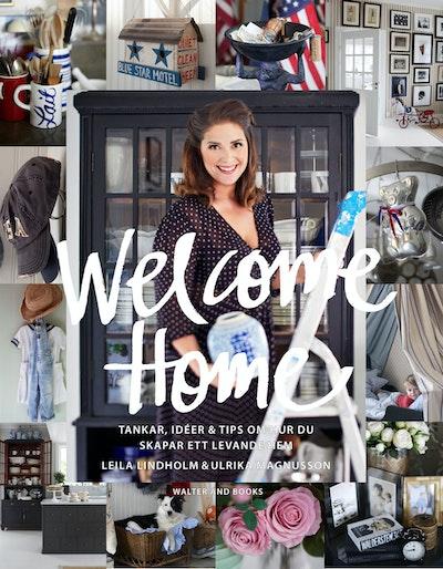 Welcome home : tankar, idéer och tips om hur du skapar ett tidlöst och levande hem
