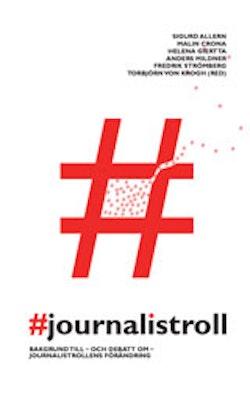 #journalistroll : Bakgrund till - och debatt om - journalistrollens förändring