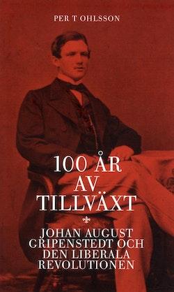 100 år av tillväxt.Johan August Gripenstedt och den liberala revolutionen