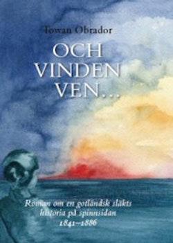 Och vinden ven... : roman om en gotländsk släkts historia på spinnsidan, 1841-1886