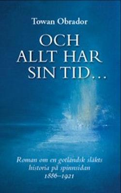 Och allt har sin tid... : roman om en gotländsk släkts historia på spinnsidan 1886-1921