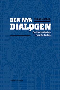 Den nya dialogen : om kommunikation i Svenska kyrkan