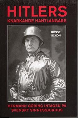 Hitlers knarkande hantlangare : Hermann Göring intagen på svenskt sinnessjukhus