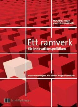 Ett ramverk för innovationspolitiken : att göra Sverige mer entreprenöriellt?