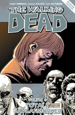 The Walking Dead volym 6. Totalt jävla mörker