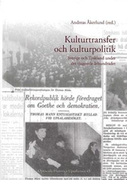 Kulturtransfer och kulturpolitik : Sverige och Tyskland under det tjugonde århundradet