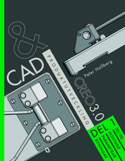 CAD och produktutveckling Creo 3.0. Del 1, 2D/3D montage, parametrar, ritningar