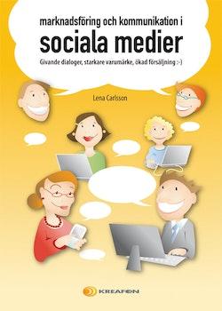 Marknadsföring och kommunikation i sociala medier : givande dialoger, starkare varumärke, ökad försäljning :-)