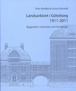 Landsarkivet i Göteborg 1911 - 2011 : byggnader människor och handlingar