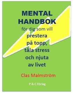 Mental handbok : för dig som vill prestera på topp, tåla stress och njuta av livet