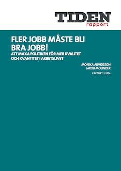 Fler jobb måste bli bra jobb! : att maxa politiken För mer kvalitet  och kvantitet i arbetslivet