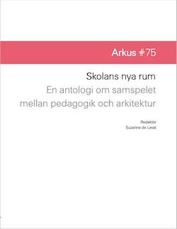 Skolans nya rum : en antologi om samspelet mellan pedagogik och arkitektur