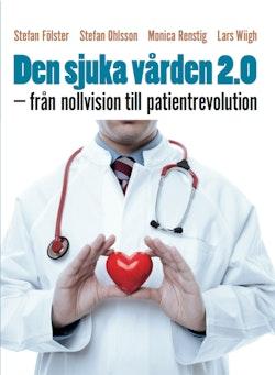 Den sjuka vården 2.0 : från nollvision till patientrevolution