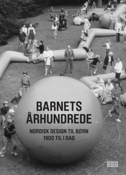 Barnets århundrede : nordisk design til børn 1900 til i dag