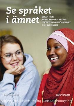 Se språket i ämnet : språk- och kunskapsutvecklande undervisning i högstadiet
