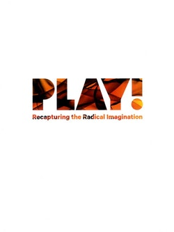 Play! : recapturing the radical imagination