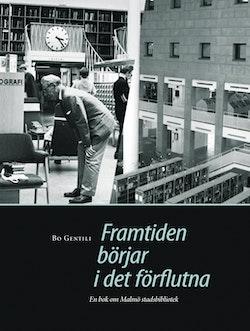Framtiden börjar i det förflutna : en bok om Malmö stadsbibliotek.