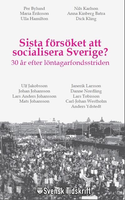Sista försöket att socialisera Sverige? : 30 år efter löntagarfondsstriden