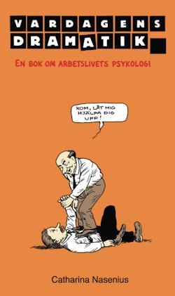 Vardagens dramatik : en bok om arbetslivets psykologi