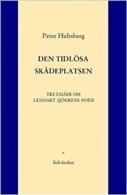 Den tidlösa skådeplatsen : tre essäer om Lennart Sjögrens poesi