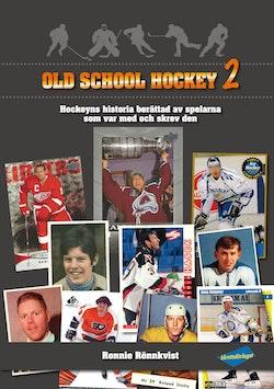 Old school hockey : hockeyns historia berättad av spelarna som var med och skrev den. 2