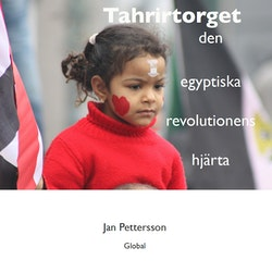 Tahrirtorget : den egyptiska revolutionens hjärta