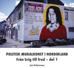 Politisk muralkonst i Nordirland : från krig till fred. Del 1