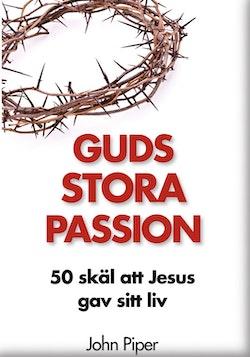 Guds stora passion : 50 skäl att Jesus gav sitt liv