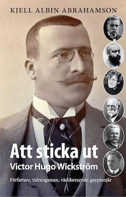 Att sticka ut : Victor Hugo Wickström Författaren tidningsman, världsresenä