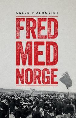 Fred med Norge : arbetarrörelsen och unionsupplösningen 1905