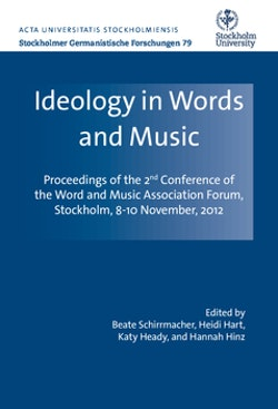 Ideology in words and music : proceedings of the 2nd Conference of the Word and Music Association Forum Stockholm, November 8-10, 2012