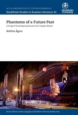 Phantoms of a future past : a study of contemporary Russian anti-utopian novels