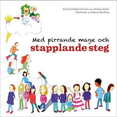 Med pirrande mage och stapplande steg : korta berättelser för barn om att börja skolan