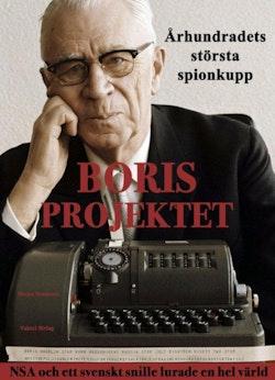 Borisprojektet : århundradets största spionkupp - NSA och ett svenskt snille lurade en hel värld av Sixten Svensson