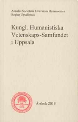 Kungl. Humanistiska Vetenskaps-Samfundet i Uppsala Årsbok 2015